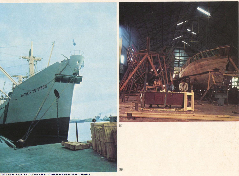 056. Barco «Victoria de Giron». 057. Astillero para las unidades pesqueras en Cardenas